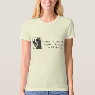 Luz -- That's Just How I Roll --Sisyphus T-Shirt
