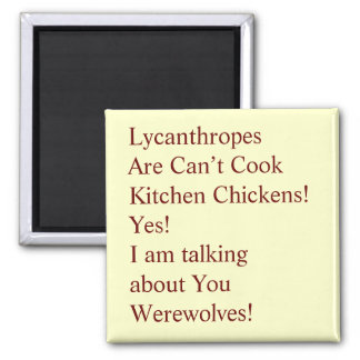 Lycanthropes Are Can't Cook Kitchen Chickens!  ... 2 Inch Square Magnet