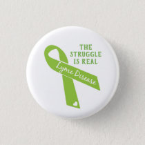 Lyme Disease Awareness - The Struggle Is Real Button