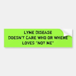 """LYME DISEASE DOESN'T CARE WHO OR WHERELOVES """"NO... CAR BUMPER STICKER"""