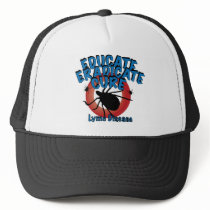 Lyme Disease - Educate, Eradicate, Cure Trucker Hat