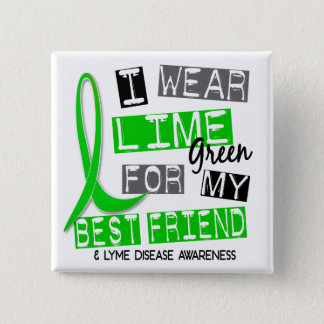Lyme Disease I Wear Lime Green For My Best Friend Button