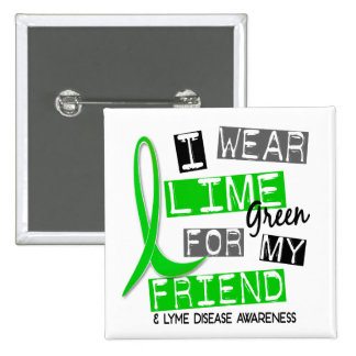Lyme Disease I Wear Lime Green For My Friend 37 Pinback Button