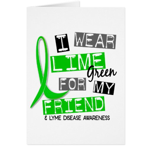 Lyme Disease I Wear Lime Green For My Friend 37 Greeting Card