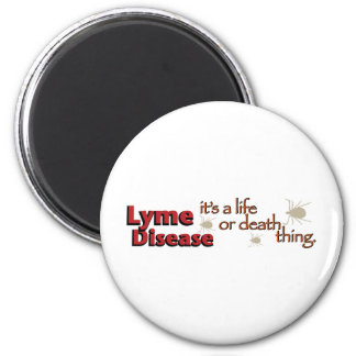 Lyme Disease - It's a life or death thing 2 Inch Round Magnet