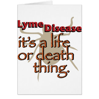 Lyme Disease - It's a life or death thing Card