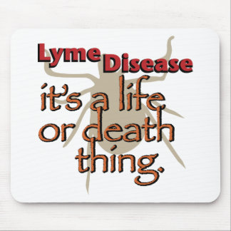 Lyme Disease - It's a Life or Death Thing Mouse Pad