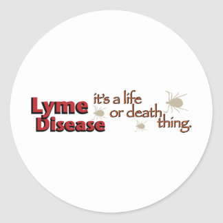 Lyme Disease - It's a life or death thing Classic Round Sticker