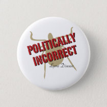 Lyme Disease - Politically Incorrect Button