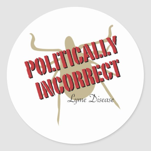 Lyme Disease - Politically Incorrect Classic Round Sticker