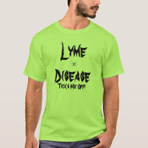 Lyme Disease, Ticks Me Off! T-Shirt