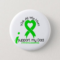 LYMPHOMA I Support My Dad Pinback Button