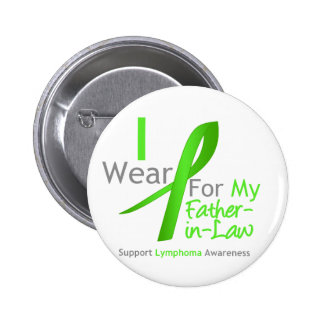 Lymphoma I Wear Lime Green For My Father-in-Law Pinback Button