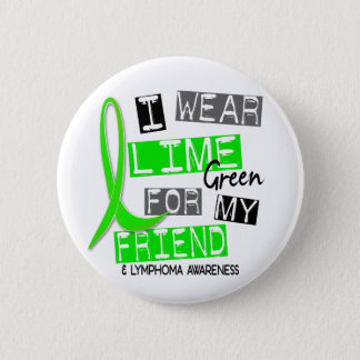 Lymphoma I Wear Lime Green For My Friend 37 Button
