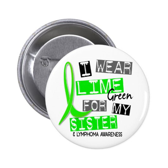 Lymphoma I Wear Lime Green For My Sister 37 Button
