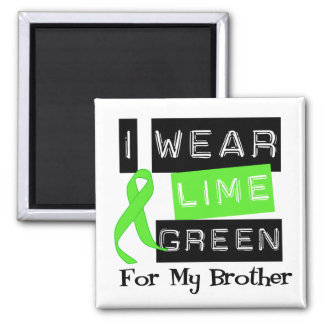Lymphoma I Wear Lime Green Ribbon For My Brother Magnet