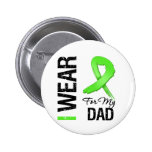 Lymphoma I Wear Lime Green Ribbon For My Dad Buttons