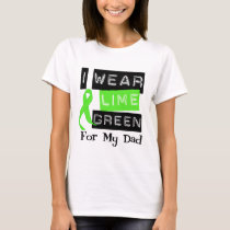 Lymphoma I Wear Lime Green Ribbon For My Dad T-Shirt