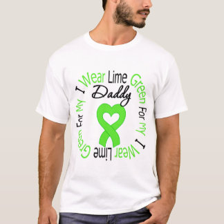 Lymphoma I Wear Lime Green Ribbon For My Daddy T-Shirt