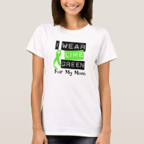 Lymphoma I Wear Lime Green Ribbon For My Mom T-Shirt