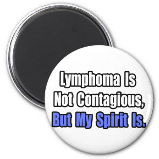 Lymphoma Is Not Contagious.. Refrigerator Magnet