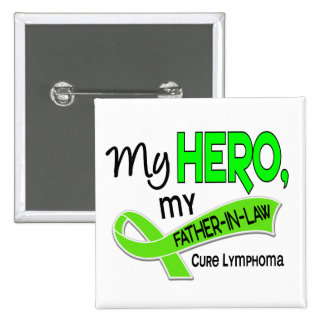 Lymphoma MY HERO MY FATHER-IN-LAW 42 Button