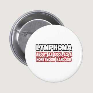Lymphoma...Not Cool Pinback Button