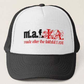 m.a.f., I.A., made after the faithful I AM Trucker Hat