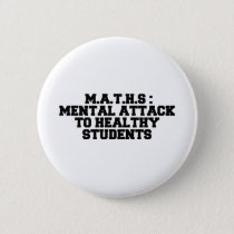 M.A.T.H.S  MENTAL ATTACK TO HEALTHY STUDENTS BUTTON
