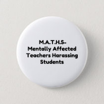 M.A.T.H.S- Mentally affected teachers harassing st Button