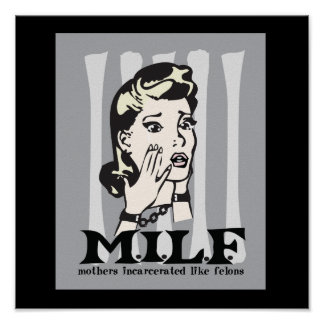 M.I.L.F. Mother's Incarcerated Like Felons Poster