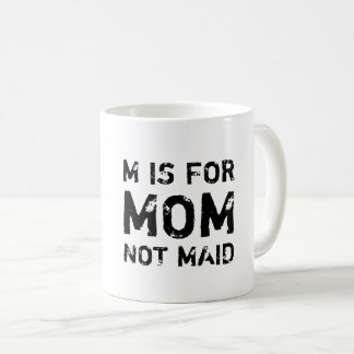 M is for Mom not Maid Coffee Mug