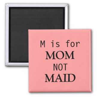 M is for MOM not MAID magnet