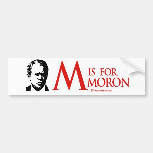 M is for moron bumper stickers