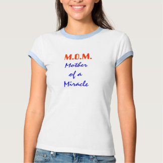 M.O.M. Mother of a Miracle T-Shirt