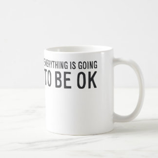 MA011 Everything is going to be OK Coffee Mug