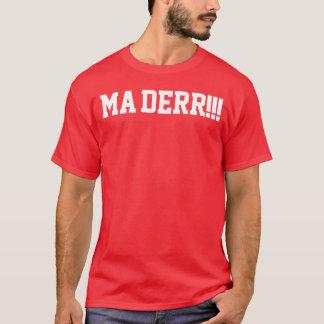Ma Derr!!! 3 T-Shirt