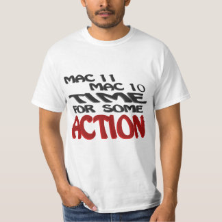 Mac 11, Mac 10, Time For Some Action T-shirt
