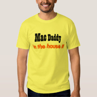 mac daddy in the house!!! t shirt
