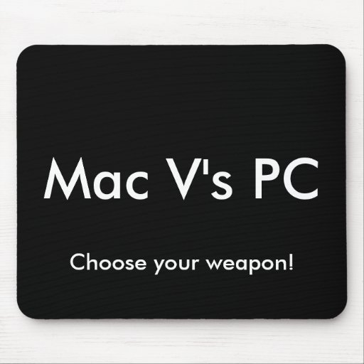 Mac V's PC, Choose your weapon! Mouse Pads
