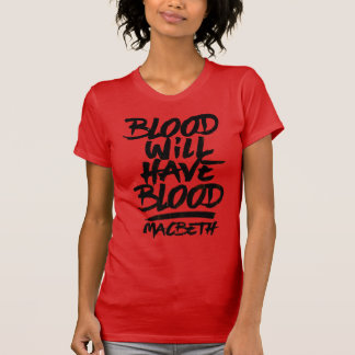 Macbeth Blood Will Have Blood T-shirt