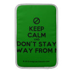 [No sign] keep calm and don't stay away from me  MacBook Air sleeves
