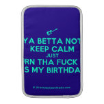 [Electric guitar] ya betta not keep calm just turn tha fuck up it's my birthday!  MacBook Air sleeves