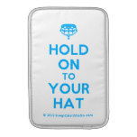[Crown upside down] hold on to your hat  MacBook Air sleeves