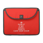 "[Crown] fuck it it my bornday month cant keep calm  MacBook Pro 13"" Sleeves MacBook Pro Sleeve"