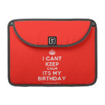 """[Crown] i cant keep calm its my birthday  MacBook Pro 13"""" Sleeves MacBook Pro Sleeve"""
