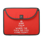 """[Crown] keep calm and where the fuck did you come from?!  MacBook Pro 13"""" Sleeves MacBook Pro Sleeve"""
