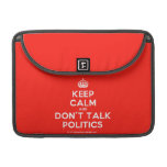 "[Crown] keep calm and don't talk politics  MacBook Pro 13"" Sleeves MacBook Pro Sleeve"
