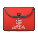 """[Campfire] keep calm and marry a firefighter  MacBook Pro 13"""" Sleeves MacBook Pro Sleeve"""
