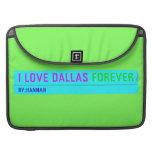 I Love Dallas  MacBook Pro Sleeves